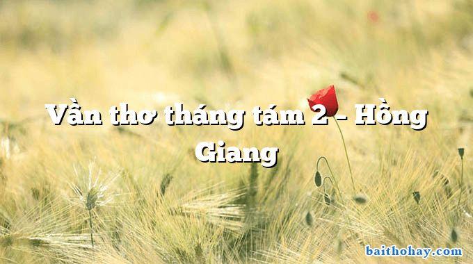 Vần thơ tháng tám 2 – Hồng Giang