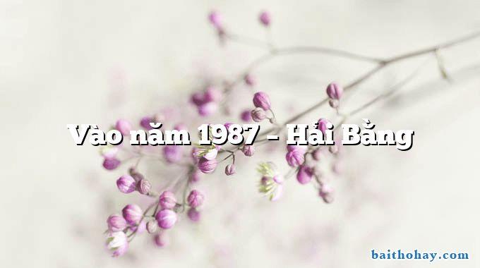 Vào năm 1987  –  Hải Bằng