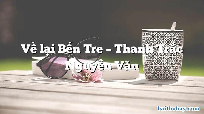 Về lại Bến Tre  –  Thanh Trắc Nguyễn Văn