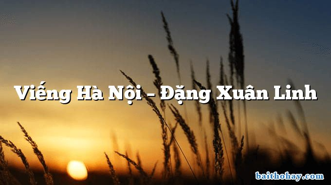 Viếng Hà Nội – Đặng Xuân Linh