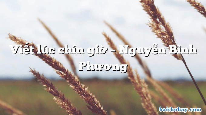 Viết lúc chín giờ  –  Nguyễn Bình Phương