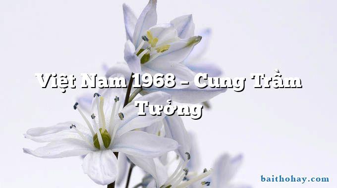 Việt Nam 1968  –  Cung Trầm Tưởng