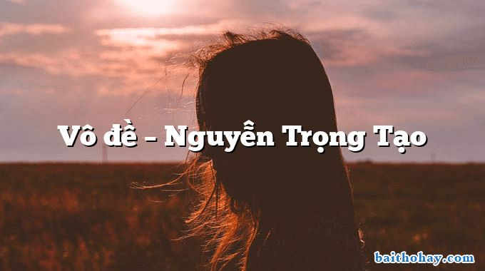 Vô đề  –  Nguyễn Trọng Tạo