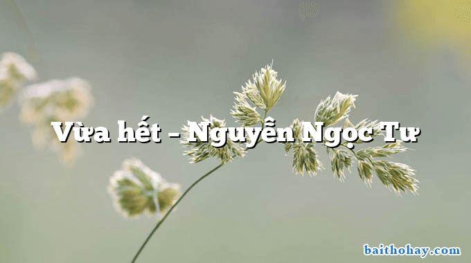 Vừa hết  –  Nguyễn Ngọc Tư
