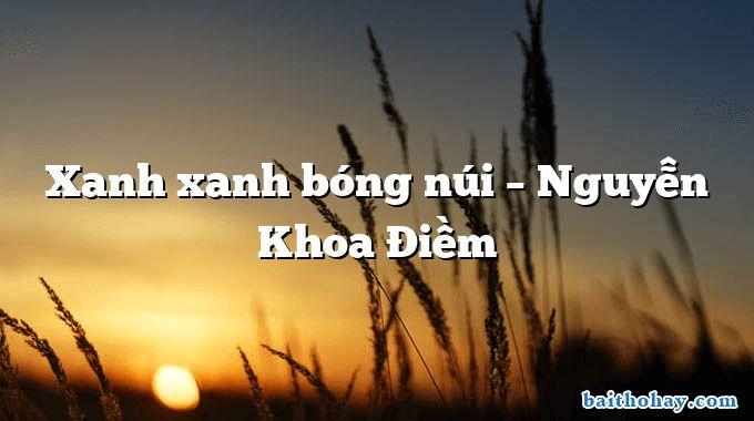Xanh xanh bóng núi – Nguyễn Khoa Điềm