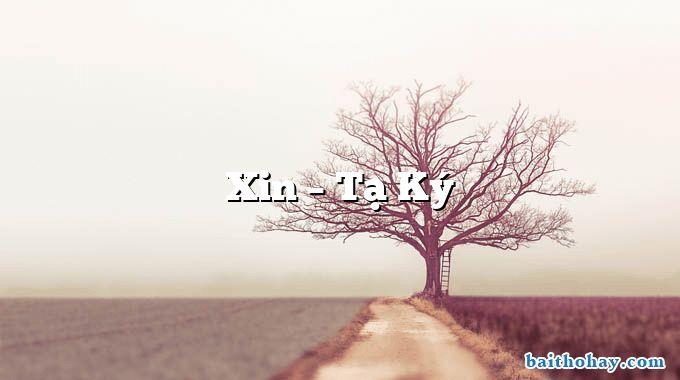 Xin  –  Tạ Ký