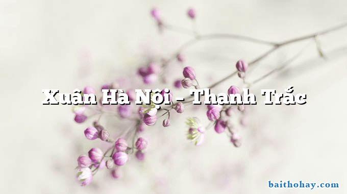Xuân Hà Nội – Thanh Trắc