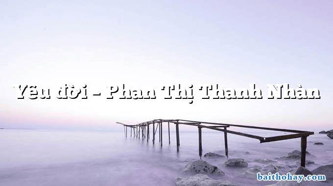 Yêu đời  –  Phan Thị Thanh Nhàn