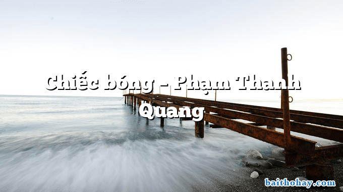Chiếc bóng – Phạm Thanh Quang