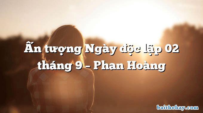 Ấn tượng Ngày độc lập 02 tháng 9 – Phan Hoàng