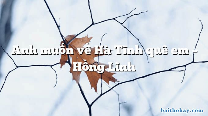 Anh muốn về Hà Tĩnh quê em – Hồng Lĩnh