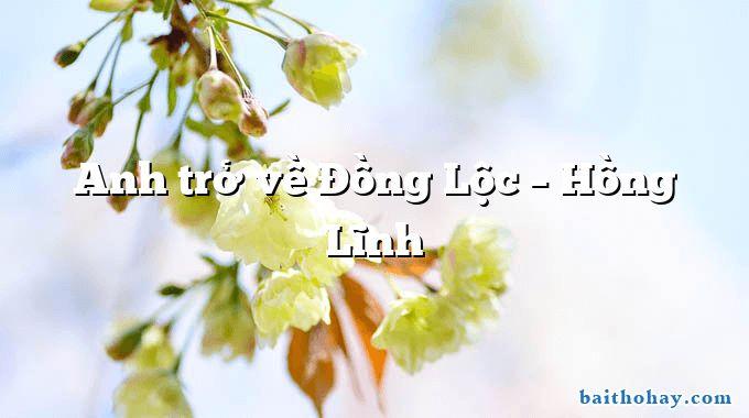 Anh trở về Đồng Lộc – Hồng Lĩnh