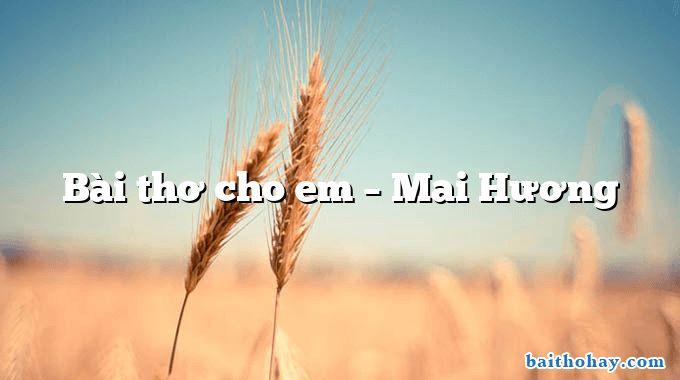 Bài thơ cho em – Mai Hương
