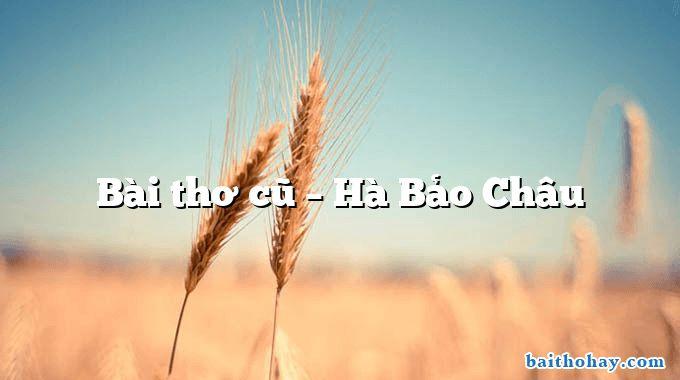 Bài thơ cũ – Hà Bảo Châu