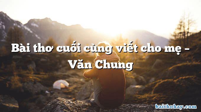 Bài thơ cuối cùng viết cho mẹ – Văn Chung