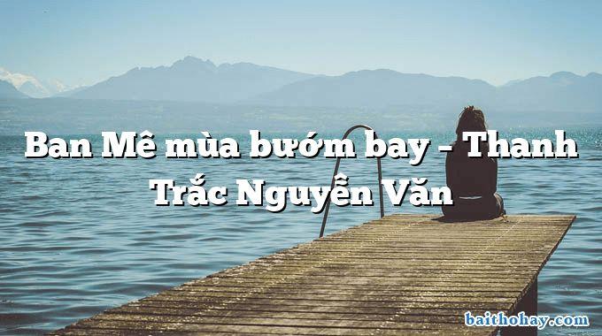 Ban Mê mùa bướm bay – Thanh Trắc Nguyễn Văn