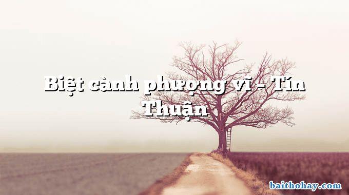 Biệt cành phượng vĩ – Tín Thuận