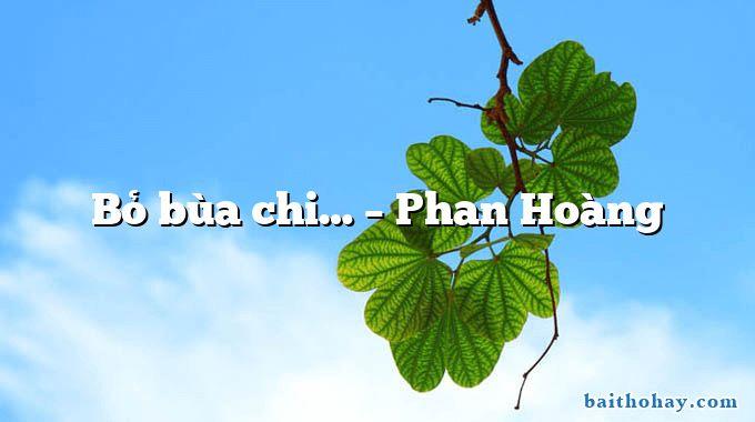 Bỏ bùa chi… – Phan Hoàng