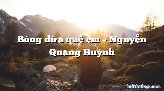 Bóng dừa quê em – Nguyễn Quang Huỳnh