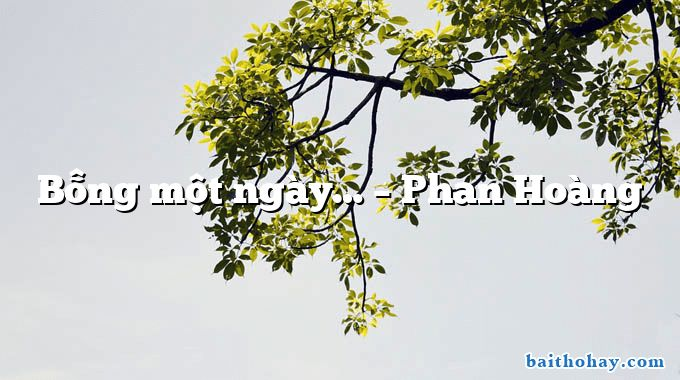 Bỗng một ngày… – Phan Hoàng