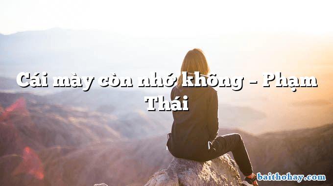 Cái mày còn nhớ không – Phạm Thái