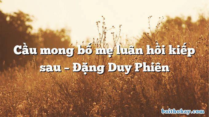 Cầu mong bố mẹ luân hồi kiếp sau – Đặng Duy Phiên