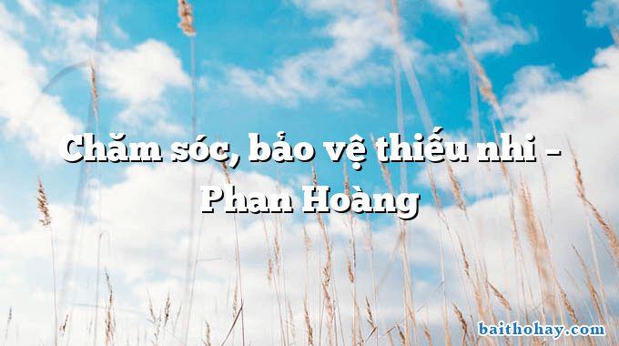 Chăm sóc, bảo vệ thiếu nhi – Phan Hoàng