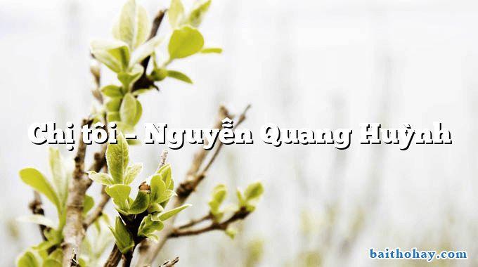 Chị tôi – Nguyễn Quang Huỳnh