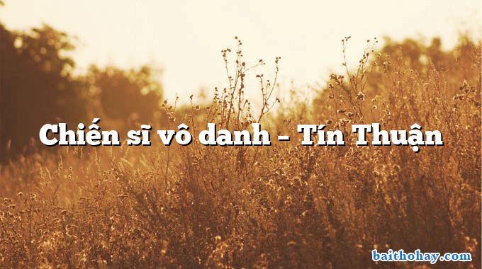 Chiến sĩ vô danh – Tín Thuận