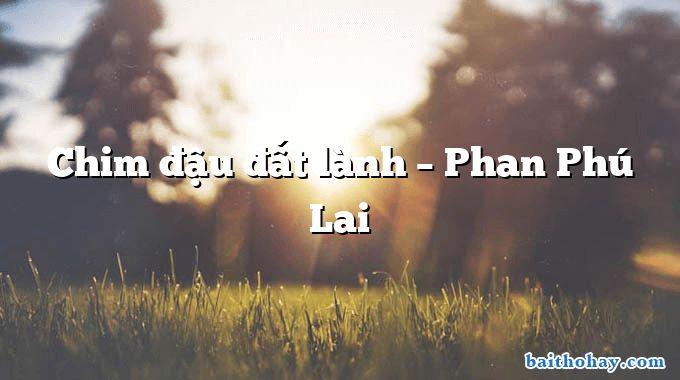 Chim đậu đất lành – Phan Phú Lai