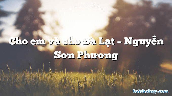 Cho em và cho Đà Lạt – Nguyễn Sơn Phương