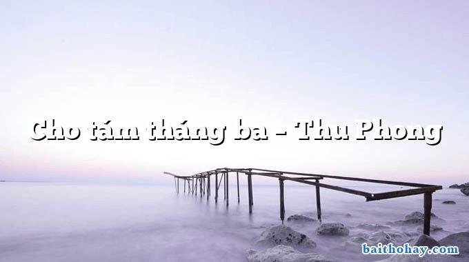 Cho tám tháng ba – Thu Phong