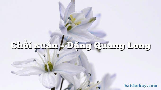Chồi xuân – Đặng Quang Long