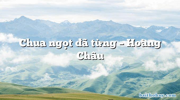 Chua ngọt đã từng – Hoàng Châu