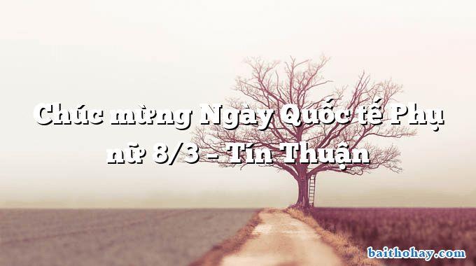 Chúc mừng Ngày Quốc tế Phụ nữ 8/3 – Tín Thuận