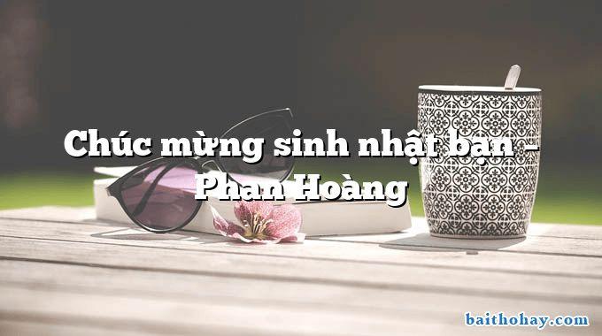 Chúc mừng sinh nhật bạn – Phan Hoàng
