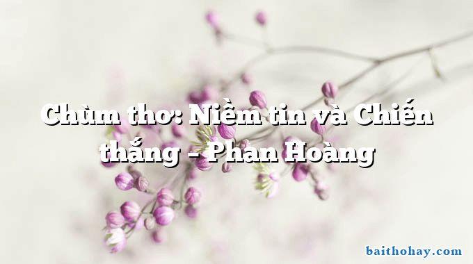 Chùm thơ: Niềm tin và Chiến thắng – Phan Hoàng