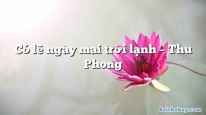 Có lẽ ngày mai trời lạnh – Thu Phong
