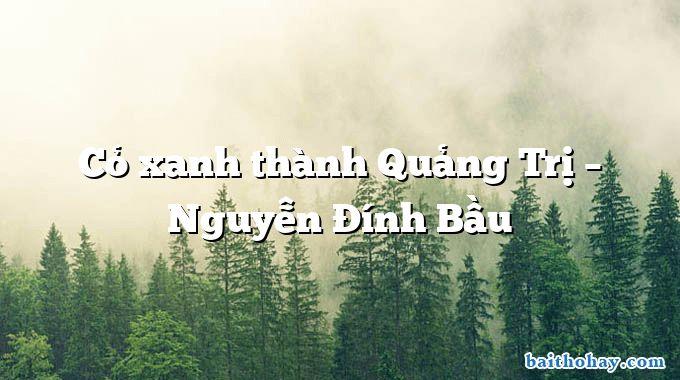 Cỏ xanh thành Quảng Trị – Nguyễn Đính Bầu