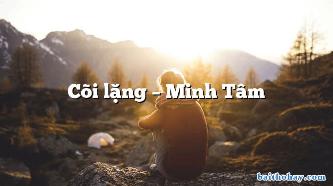Cõi lặng – Minh Tâm