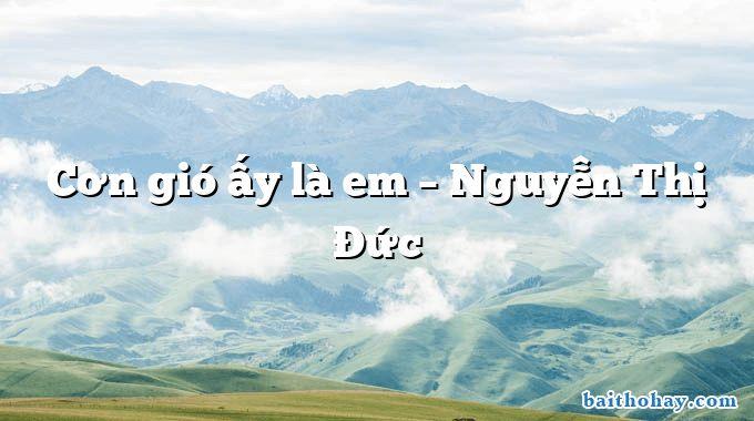Cơn gió ấy là em – Nguyễn Thị Đức