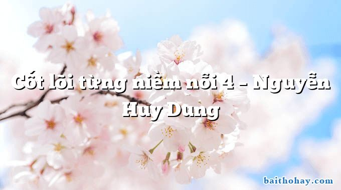 Cốt lõi từng niềm nỗi 4 – Nguyễn Huy Dung