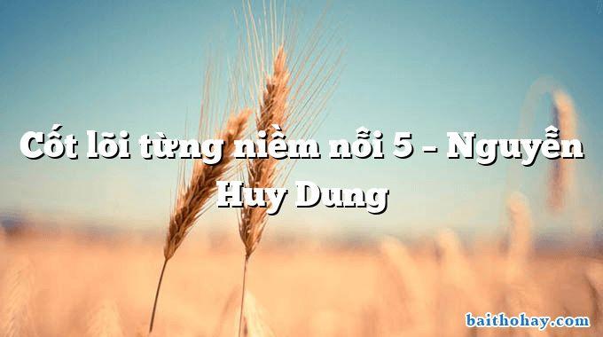 Cốt lõi từng niềm nỗi 5 – Nguyễn Huy Dung
