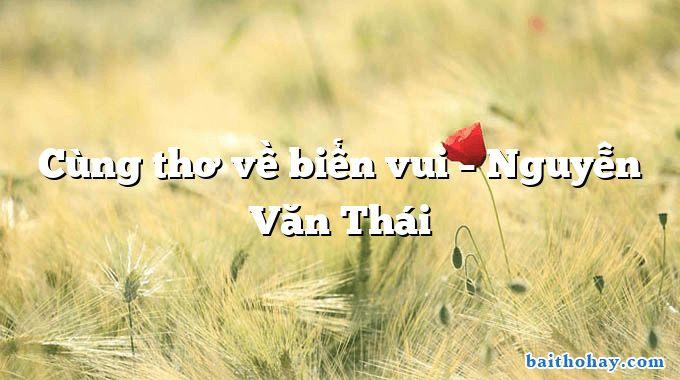 Cùng thơ về biển vui – Nguyễn Văn Thái