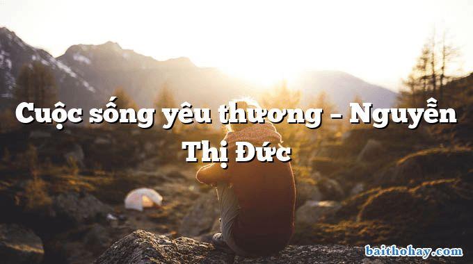 Cuộc sống yêu thương – Nguyễn Thị Đức