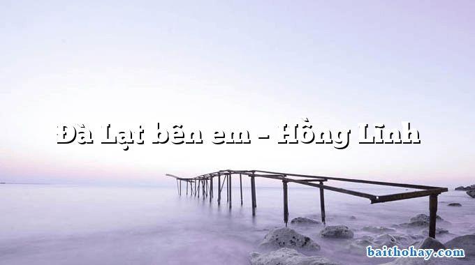 Đà Lạt bên em – Hồng Lĩnh