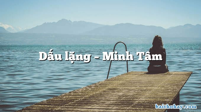 Dấu lặng – Minh Tâm