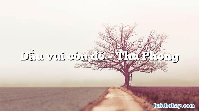 Dấu vui còn đó – Thu Phong