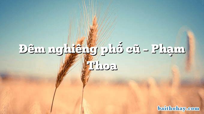 Đêm nghiêng phố cũ – Phạm Thoa