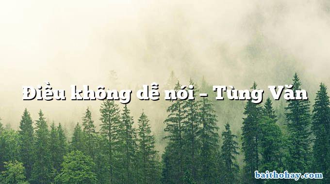 Điều không dễ nói – Tùng Văn